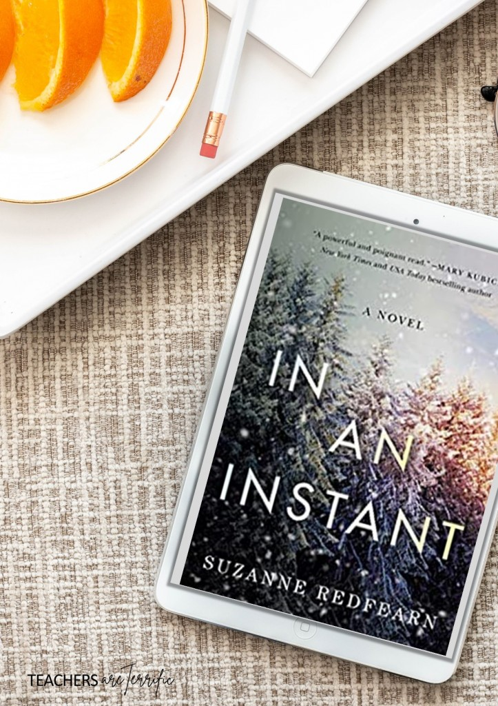 In an Instant by Suzanne Redfearn- the story of a tragedy that happened to a family traveling with friends and how all their lives changed in an instant. Review on this post!